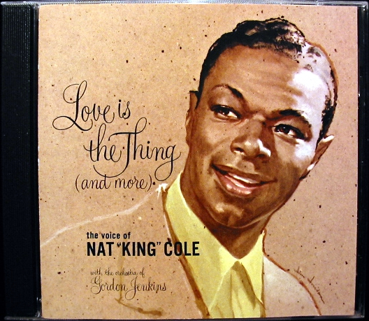 Nat King Cole - Love Is The Thing - And More *